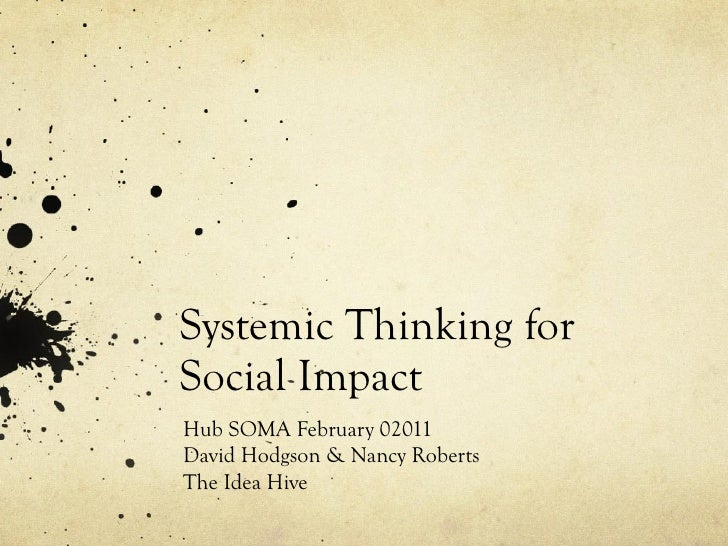 Systemic Thinking for Social Impact Hub SOMA February 02011 David Hodgson & Nancy Roberts The Idea Hive