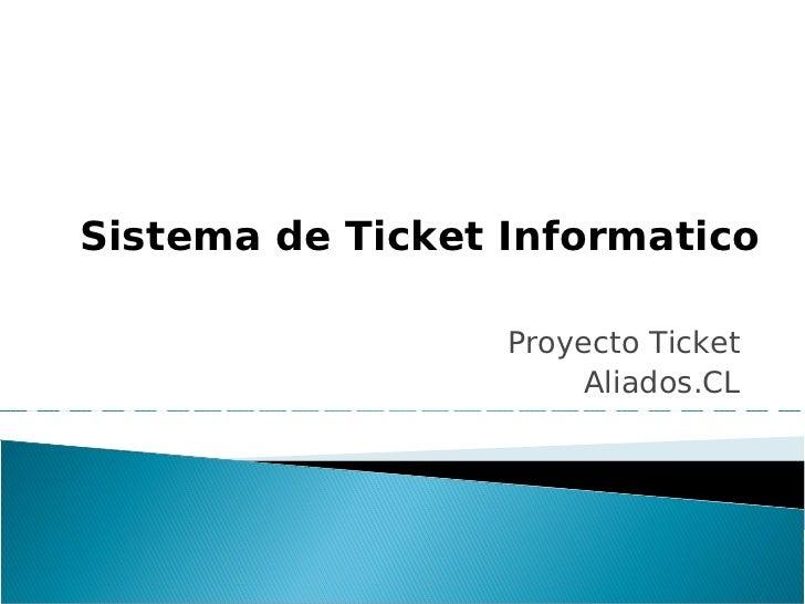 Sistema de Ticket Informatico                  Proyecto Ticket                       Aliados.CL