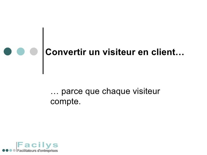 Convertir un visiteur en client… …  parce que chaque visiteur compte.