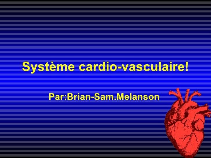 Système cardio-vasculaire! Par:Brian-Sam.Melanson