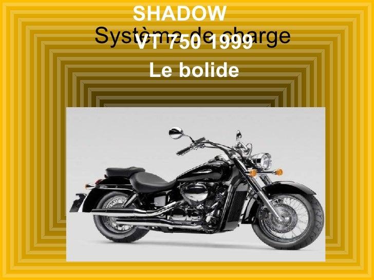 Système de charge SHADOW  VT 750 1999 Le bolide