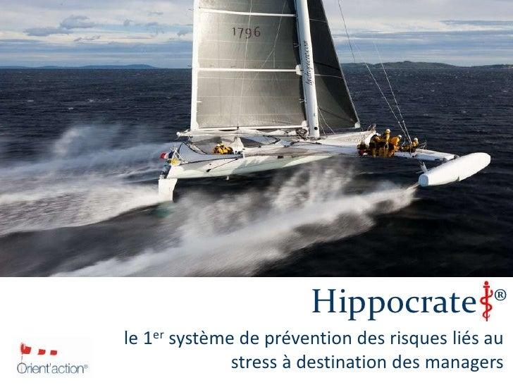 Hippocrate  ®<br />le 1er système de prévention des risques liés au stress à destination des managers<br />