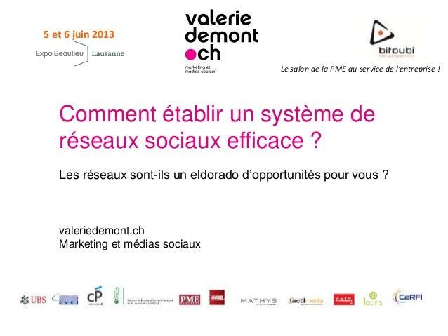 Le salon de la PME au service de l'entreprise !5 et 6 juin 2013Comment établir un système deréseaux sociaux efficace ?Les ...