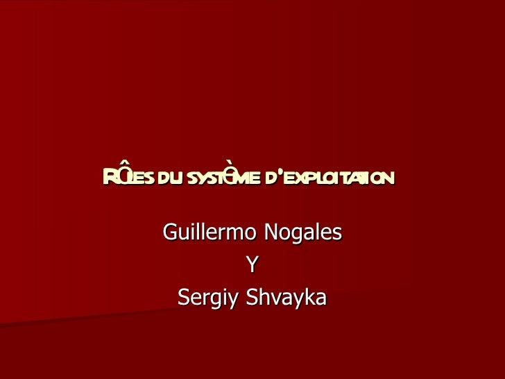 Rôles du système d'exploitation   Guillermo Nogales Y Sergiy Shvayka