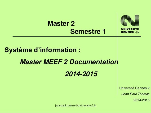 Master 2  Semestre 1  Système d'information :  Master MEEF 2 Documentation  2014-2015  jean-paul.thomas@univ-rennes2.fr  U...
