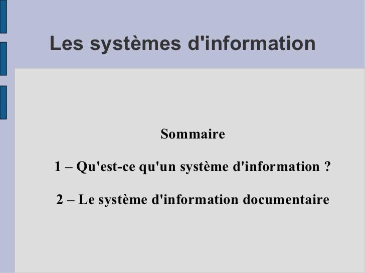 Sommaire 1 – Qu'est-ce qu'un système d'information ? 2 – Le système d'information documentaire Les systèmes d'information
