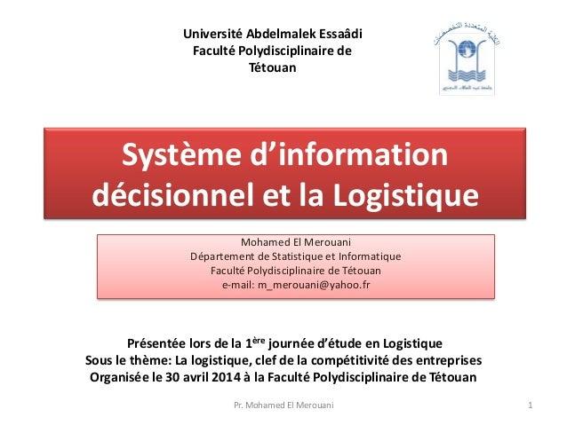 Système d'information décisionnel et la Logistique Mohamed El Merouani Département de Statistique et Informatique Faculté ...