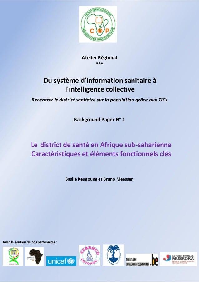 Atelier Régional *** Du système d'information sanitaire à l'intelligence collective Recentrer le district sanitaire sur la...