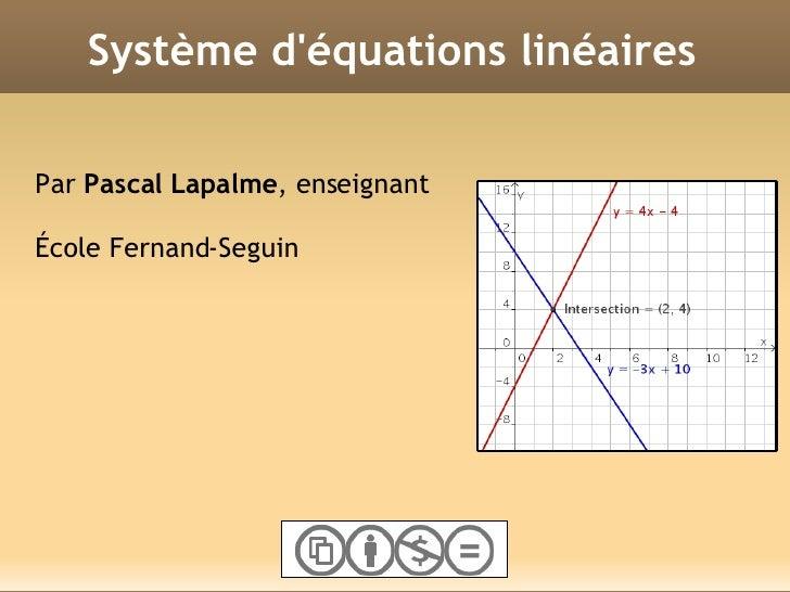 Système d'équations linéaires Par  Pascal Lapalme , enseignant École Fernand-Seguin