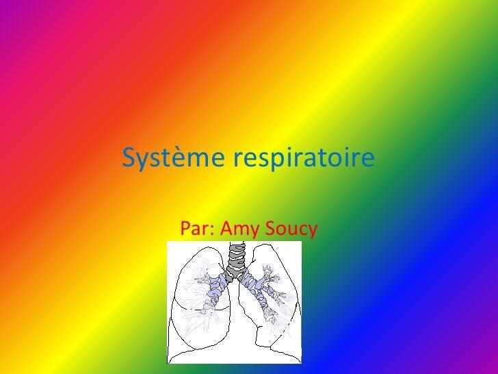 Système respiratoire<br />Par: Amy Soucy<br />