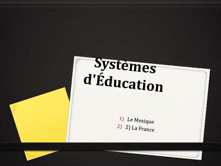 Systèmesd'Éducation<br />Le Mexique<br />2) La France<br />