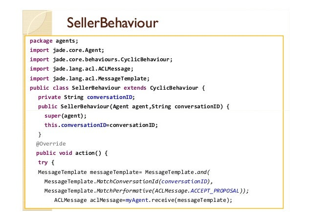 SSeelllleerrBBeehhaavviioouurr  package agents;  import jade.core.Agent;  import jade.core.behaviours.CyclicBehaviour;  im...