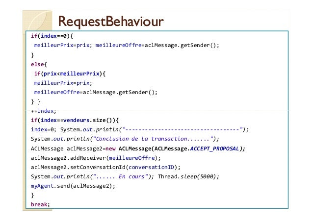 RReeqquueessttBBeehhaavviioouurr  if(index==0){  meilleurPrix=prix; meilleureOffre=aclMessage.getSender();  }  else{  if(p...