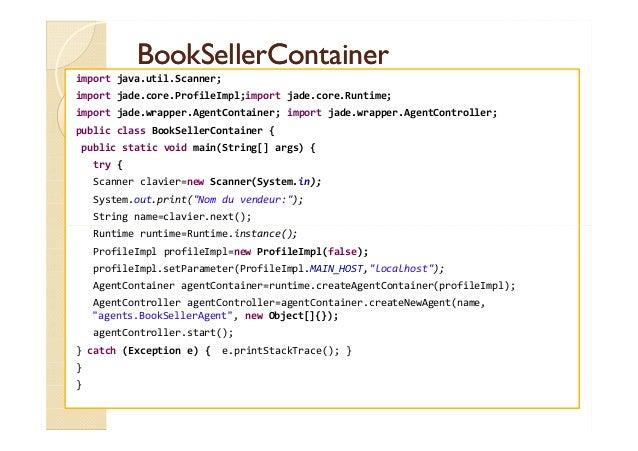 BBooookkSSeelllleerrCCoonnttaaiinneerr  import java.util.Scanner;  import jade.core.ProfileImpl;import jade.core.Runtime; ...