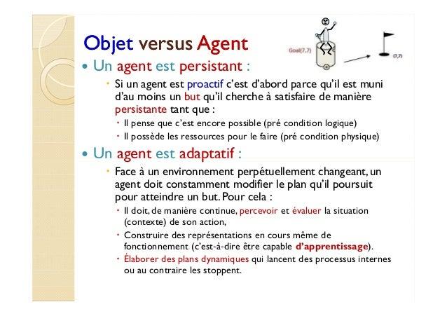 OObbjjeett vveerrssuuss AAggeenntt   Un agent est persistant :   Si un agent est proactif c'est d'abord parce qu'il est mu...