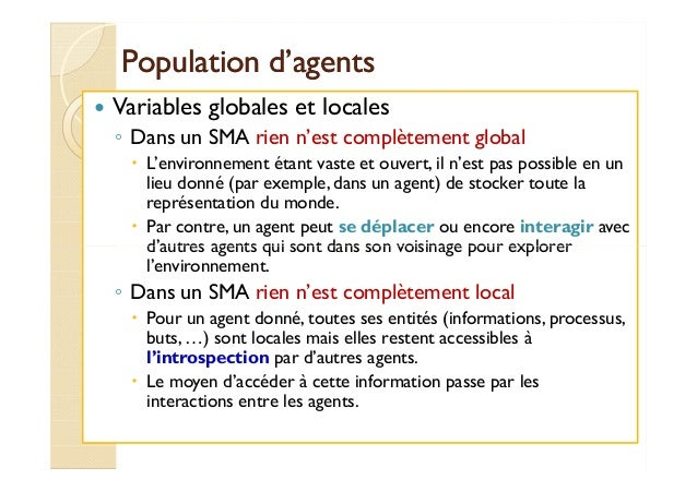 PPooppuullaattiioonn dd''aaggeennttss   Variables globales et locales  ◦ Dans un SMA rien n'est complètement global   L'en...