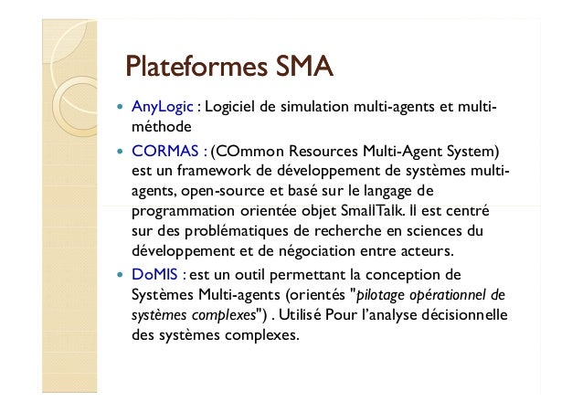 PPllaatteeffoorrmmeess SSMMAA   AnyLogic : Logiciel de simulation multi-agents et multi-méthode   CORMAS : (COmmon Resourc...
