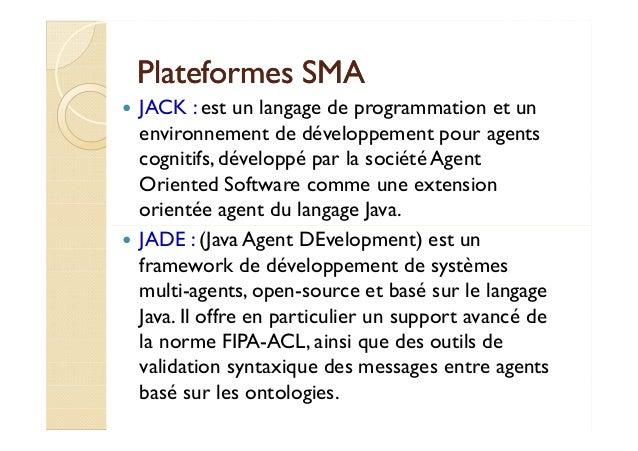 PPllaatteeffoorrmmeess SSMMAA   JACK : est un langage de programmation et un  environnement de développement pour agents  ...