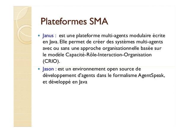 PPllaatteeffoorrmmeess SSMMAA   Janus : est une plateforme multi-agents modulaire écrite  en Java. Elle permet de créer de...