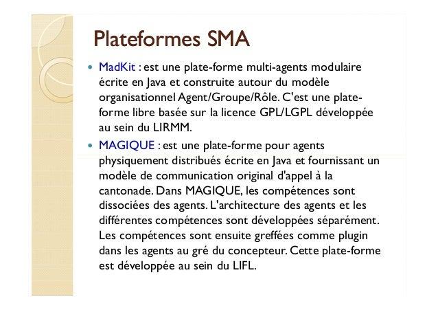PPllaatteeffoorrmmeess SSMMAA   MadKit : est une plate-forme multi-agents modulaire  écrite en Java et construite autour d...
