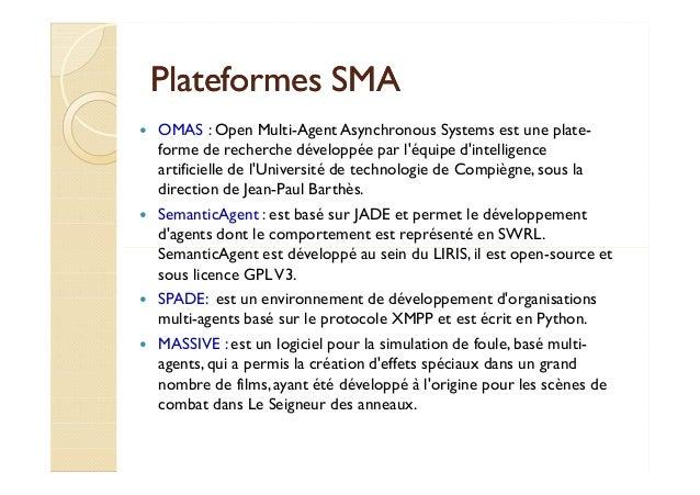PPllaatteeffoorrmmeess SSMMAA   OMAS : Open Multi-Agent Asynchronous Systems est une plate-forme  de recherche développée ...