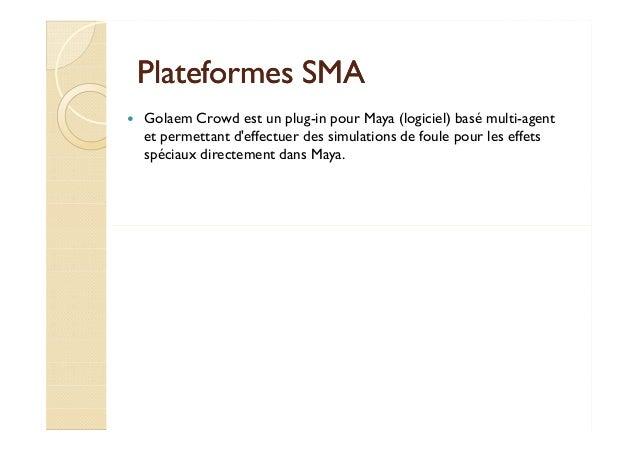 PPllaatteeffoorrmmeess SSMMAA   Golaem Crowd est un plug-in pour Maya (logiciel) basé multi-agent  et permettant d'effectu...