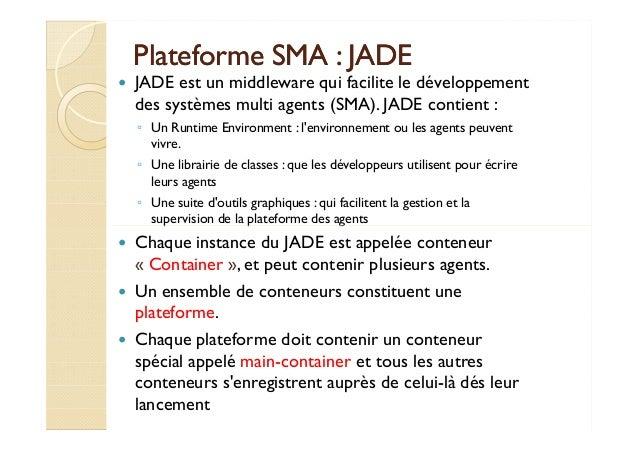 Plateforme SSMMAA :: JJAADDEE   JADE est un middleware qui facilite le développement  des systèmes multi agents (SMA). JAD...