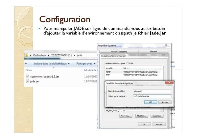 CCoonnffiigguurraattiioonn   Pour manipuler JADE sur ligne de commande, vous aurez besoin  d'ajouter la variable d'environ...