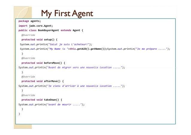 MMyy FFiirrsstt AAggeenntt  package agents;  import jade.core.Agent;  public class BookBuyerAgent extends Agent {  @Overri...