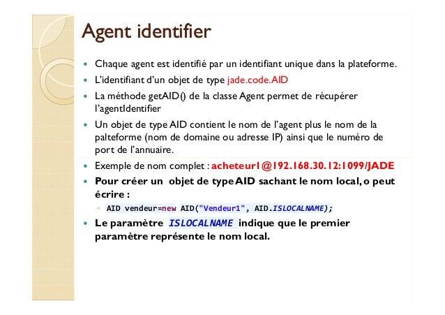 AAggeenntt iiddeennttiiffiieerr   Chaque agent est identifié par un identifiant unique dans la plateforme.   L'identifiant...