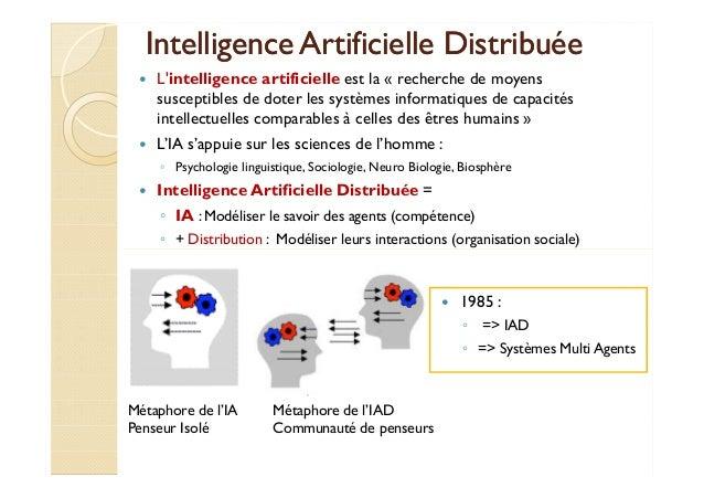 Intelligence Artificielle DDiissttrriibbuuééee   L'intelligence artificielle est la « recherche de moyens  susceptibles de...