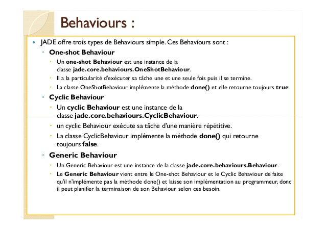 BBeehhaavviioouurrss :   JADE offre trois types de Behaviours simple. Ces Behaviours sont :  ◦ One-shot Behaviour   Un one...
