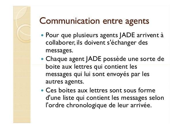 Communication eennttrree aaggeennttss   Pour que plusieurs agents JADE arrivent à  collaborer, ils doivent s'échanger des ...