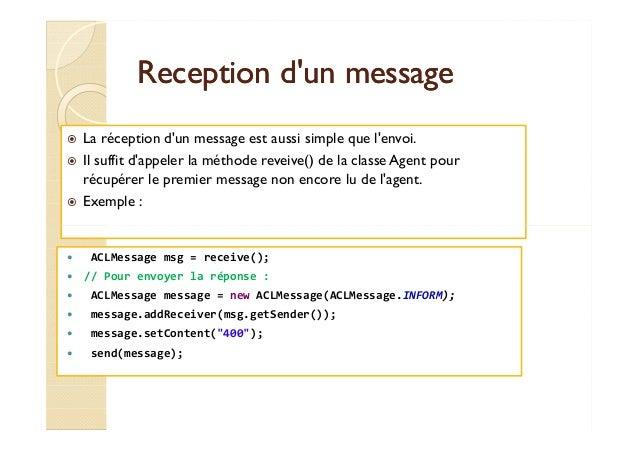 RReecceeppttiioonn dd''uunn mmeessssaaggee   La réception d'un message est aussi simple que l'envoi.   Il suffit d'appeler...