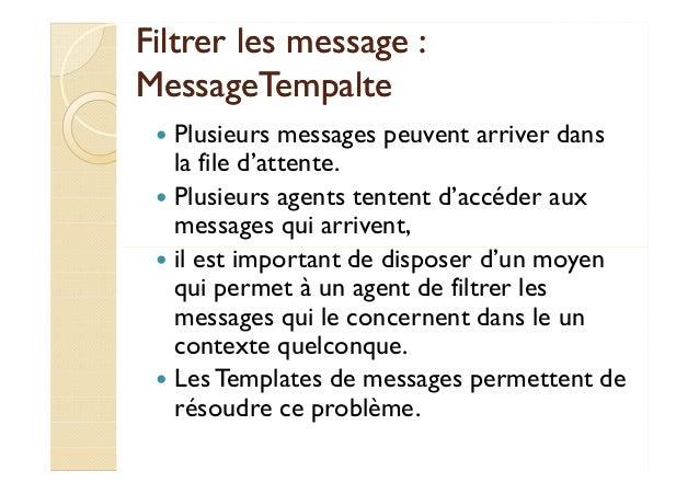 Filtrer lleess mmeessssaaggee ::  MMeessssaaggeeTTeemmppaallttee   Plusieurs messages peuvent arriver dans  la file d'atte...