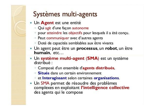 SSyyssttèèmmeess mmuullttii-aaggeennttss   Un Agent est une entité  ◦ Qui agit d'une façon autonome  ◦ pour atteindre les ...