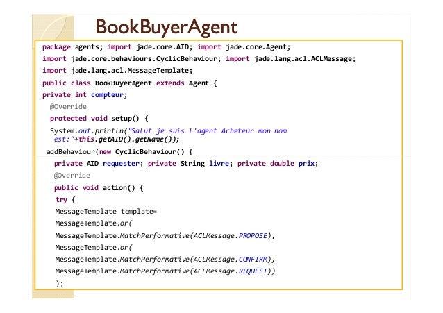 BBooookkBBuuyyeerrAAggeenntt  package agents; import jade.core.AID; import jade.core.Agent;  import jade.core.behaviours.C...