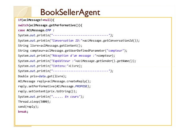 BBooookkSSeelllleerrAAggeenntt  if(aclMessage!=null){  switch(aclMessage.getPerformative()){  case ACLMessage.CFP :  Syste...