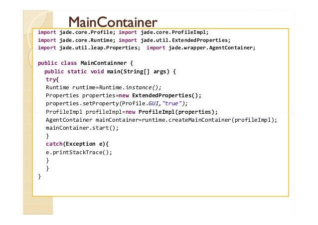 MMaaiinnCCoonnttaaiinneerr  import jade.core.Profile; import jade.core.ProfileImpl;  import jade.core.Runtime; import jade...