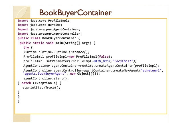 BBooookkBBuuyyeerrCCoonnttaaiinneerr  import jade.core.ProfileImpl;  import jade.core.Runtime;  import jade.wrapper.AgentC...
