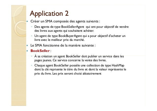 AApppplliiccaattiioonn 22   Créer un SMA composés des agents suivants :  ◦ Des agents de type BookSellerAgent qui ont pour...