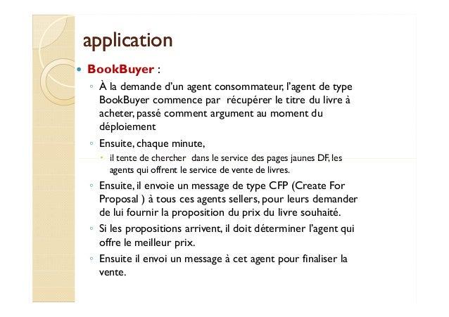 aapppplliiccaattiioonn   BookBuyer :  ◦ À la demande d'un agent consommateur, l'agent de type  BookBuyer commence par récu...