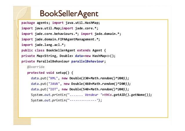 BBooookkSSeelllleerrAAggeenntt  package agents; import java.util.HashMap;  import java.util.Map;import jade.core.*;  impor...