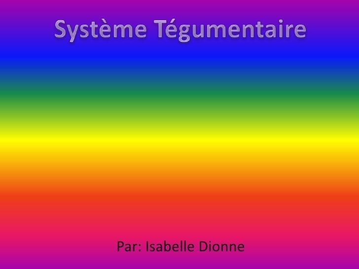 Système Tégumentaire<br />Par: Isabelle Dionne<br />