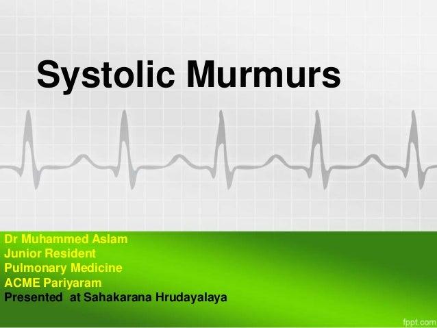 Systolic Murmurs  Dr Muhammed Aslam Junior Resident Pulmonary Medicine ACME Pariyaram Presented at Sahakarana Hrudayalaya
