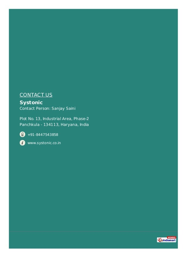 CONTACT US Systonic Contact Person: Sanjay Saini Plot No. 13, Industrial Area, Phase-2 Panchkula - 134113, Haryana, India ...