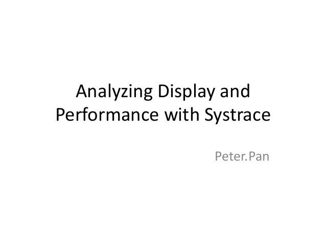 Analyzing Display and Performance with Systrace