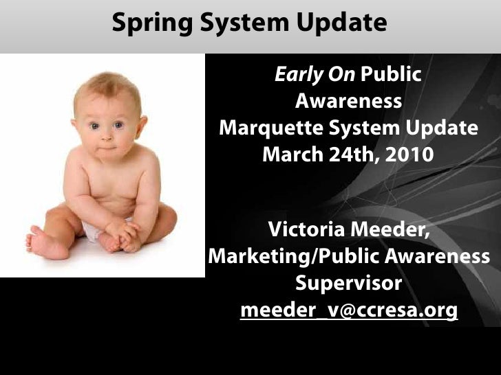 Spring System Update            Early On Public              Awareness        Marquette System Update           March 24th...