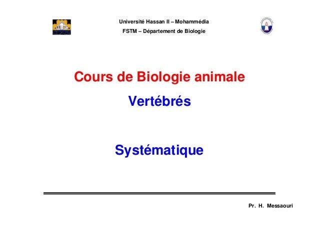 Université Hassan II – Mohammédia FSTM – Département de Biologie Cours de Biologie animale Vertébrés Systématique Pr. H. M...