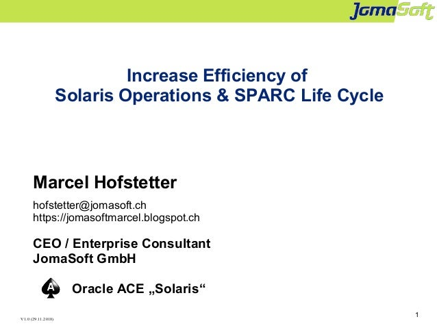 1 Increase Efficiency of Solaris Operations & SPARC Life Cycle Marcel Hofstetter hofstetter@jomasoft.ch https://jomasoftma...